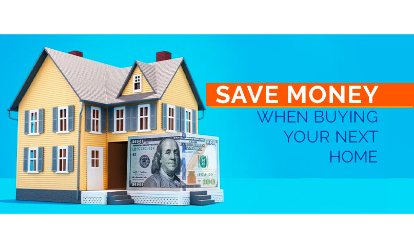 7 Ways To Save Money When Buying Your Next Home