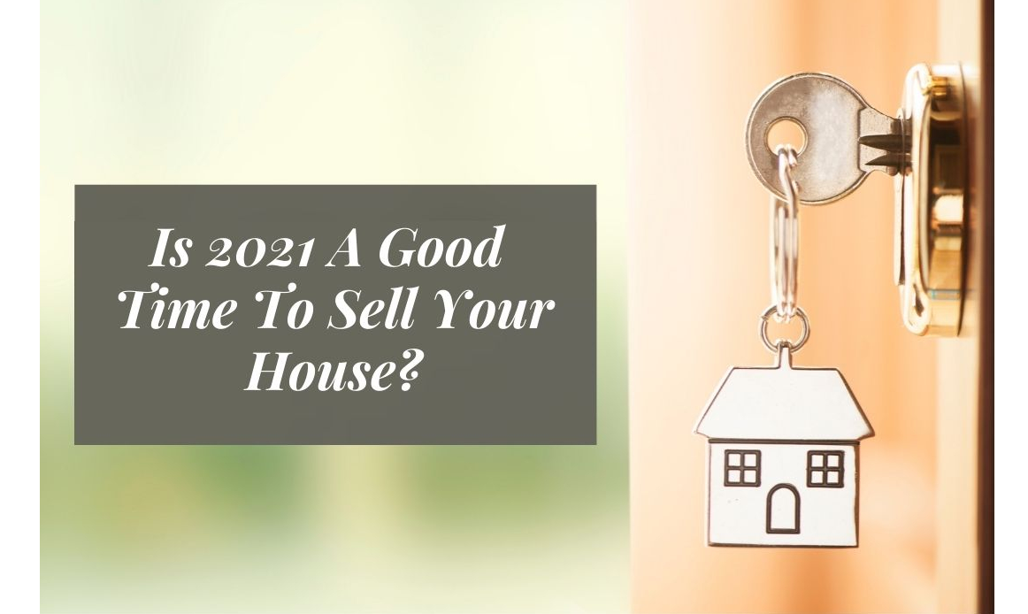 Is 2021 A Good Time To Sell Your House?