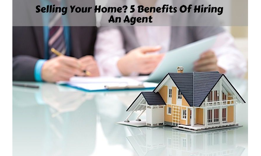 Selling Your Home? 5 Benefits Of Hiring An Agent